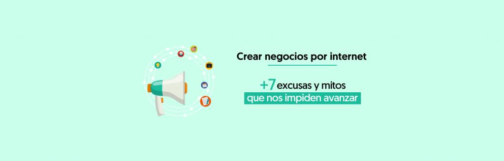 Excusas y Mitos de Crear Negocios Rentables por Internet