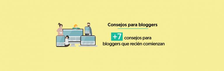 7 Consejos Para Bloggers Que Recién Comienzan