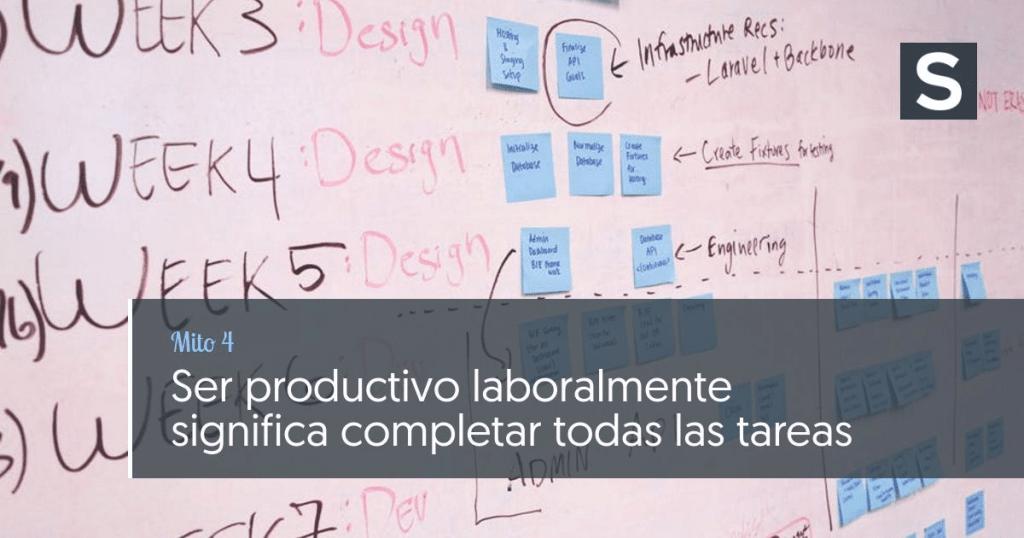 Mito 4: Ser productivo laboralmente significa completar todas las tareas