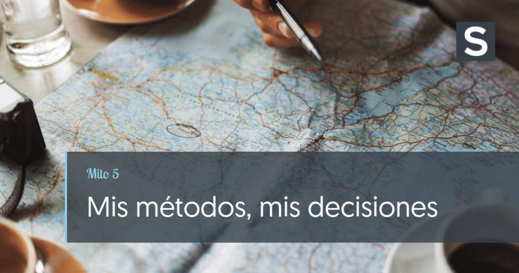 Mito 5: Mis métodos, mis decisiones