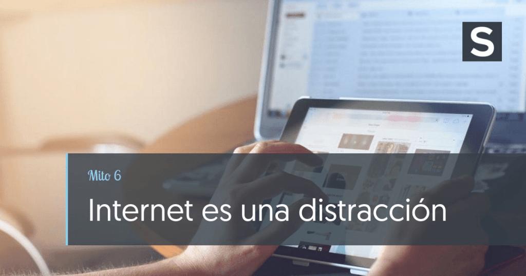Mito 6: Internet es una distracción