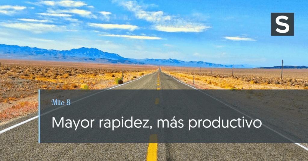 Mito 8: Mayor rapidez, más productivo