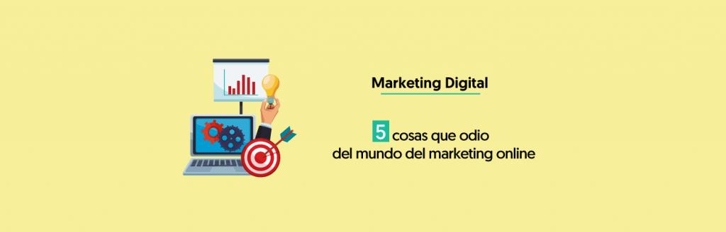 Cosas Que Odio Del Mundo Del Marketing Digital